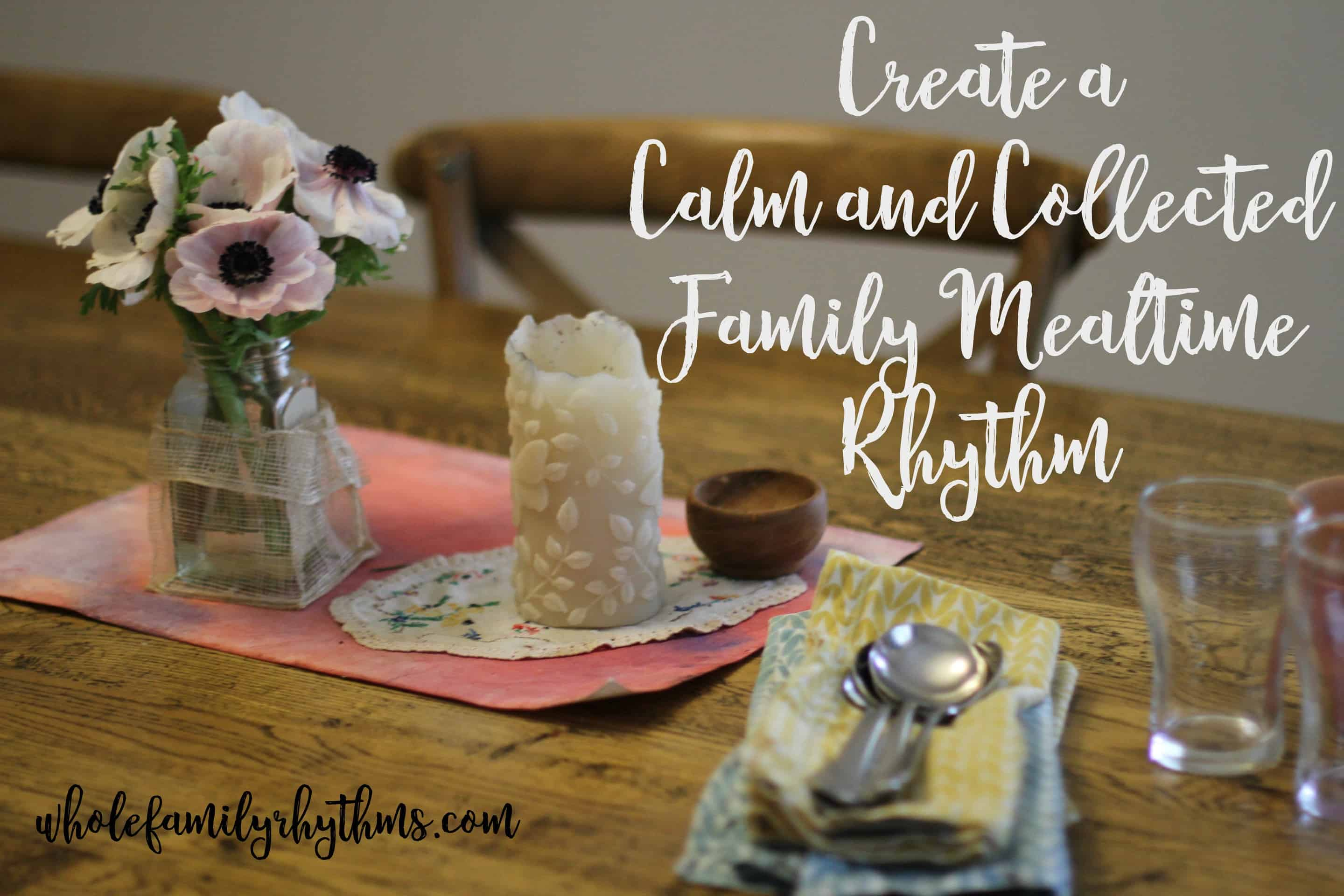 Creating a Calm and Connected Family Mealtime Rhythm meaganrosewilson.com